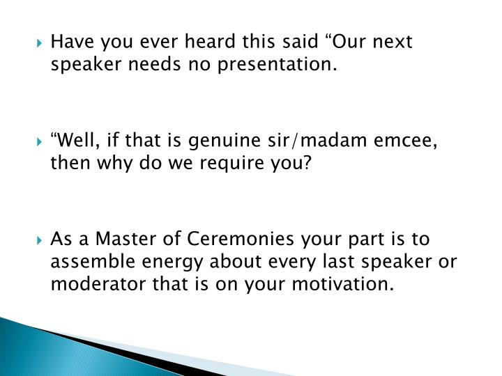 "Have you ever heard this said ""Our next speaker needs no presentation."