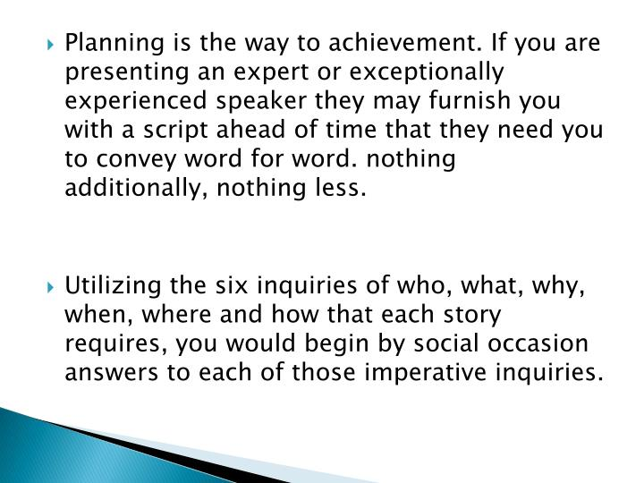Planning is the way to achievement. If you are presenting an expert or exceptionally experienced speaker they may furnish you with a script ahead of time that they need you to convey word for word. nothing additionally, nothing less