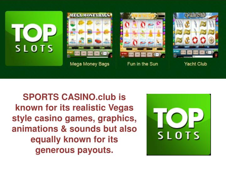 SPORTS CASINO.club is known for its realistic Vegas style casino games, graphics, animations & sounds but also equally known for its generous payouts.