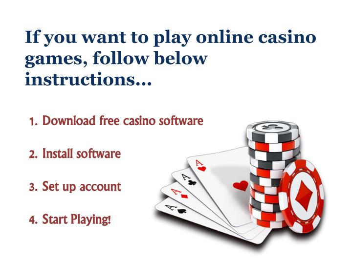 If you want to play online casino games, follow below instructions...