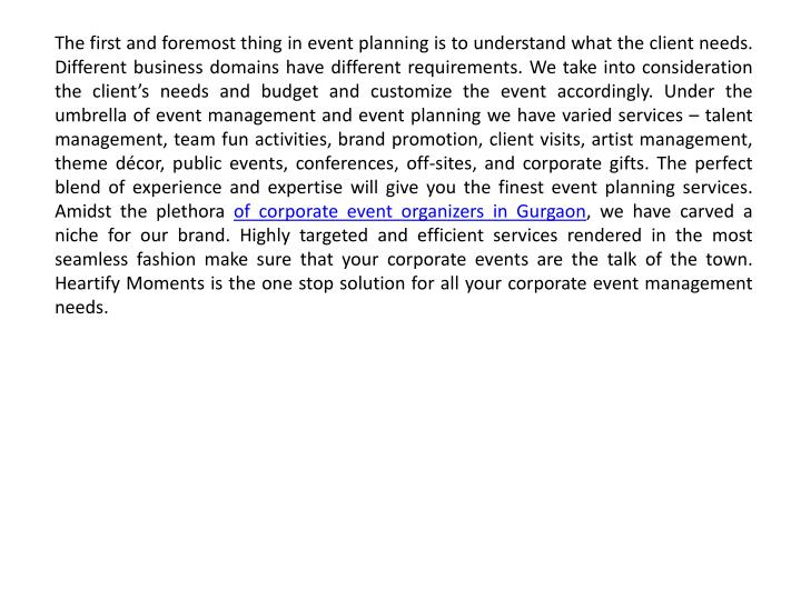 The first and foremost thing in event planning is to understand what the client needs. Different bus...