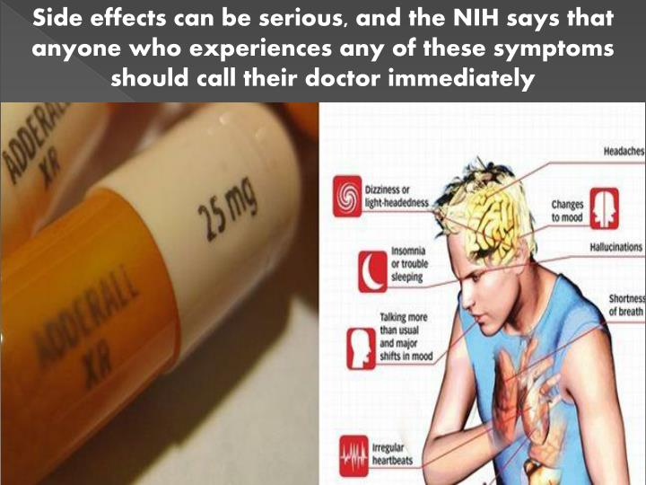 Side effects can be serious, and the NIH says that anyone who experiences any of these symptoms should call their doctor immediately