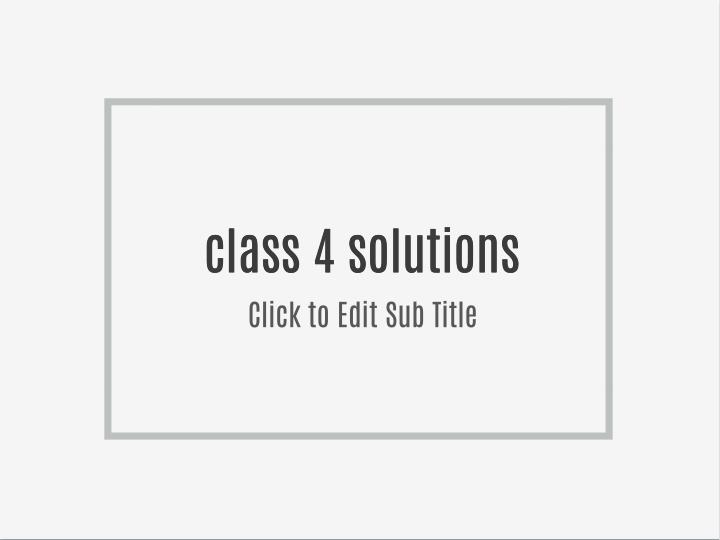 Class 4 solutions