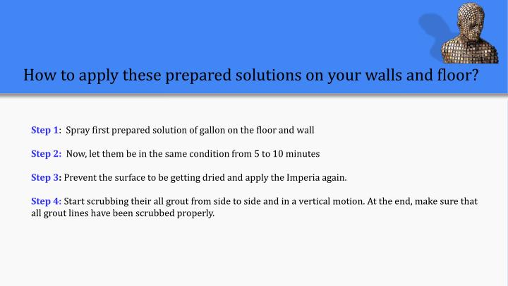 How to apply these prepared solutions on your walls and floor?