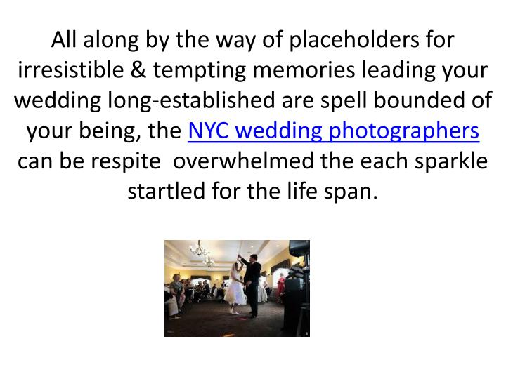 All along by the way of placeholders for irresistible & tempting memories leading your wedding long-...