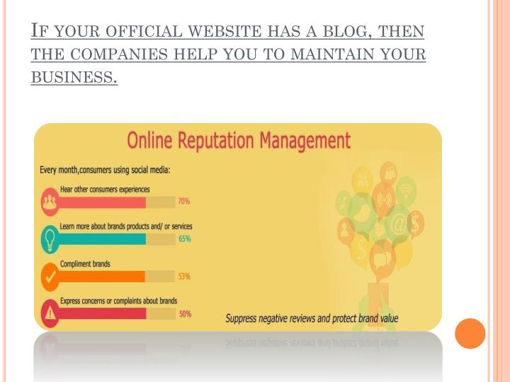 If your official website has a blog, then the companies help you to maintain your business.