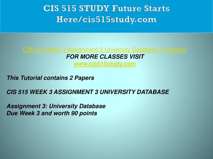 CIS 515 STUDY Future Starts Here/cis515study.com