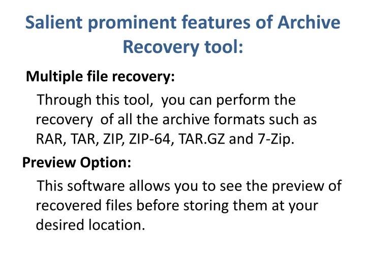 Salient prominent features of Archive Recovery tool: