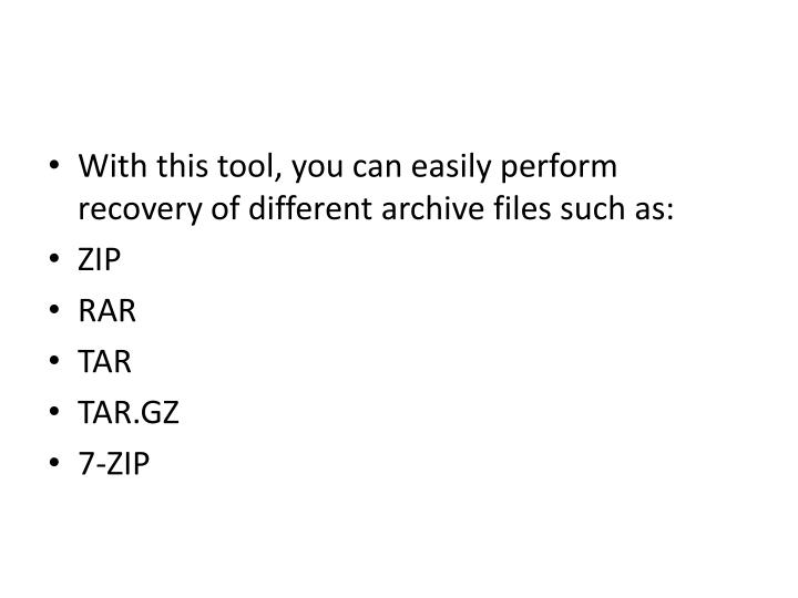 With this tool, you can easily perform recovery of different archive files such as: