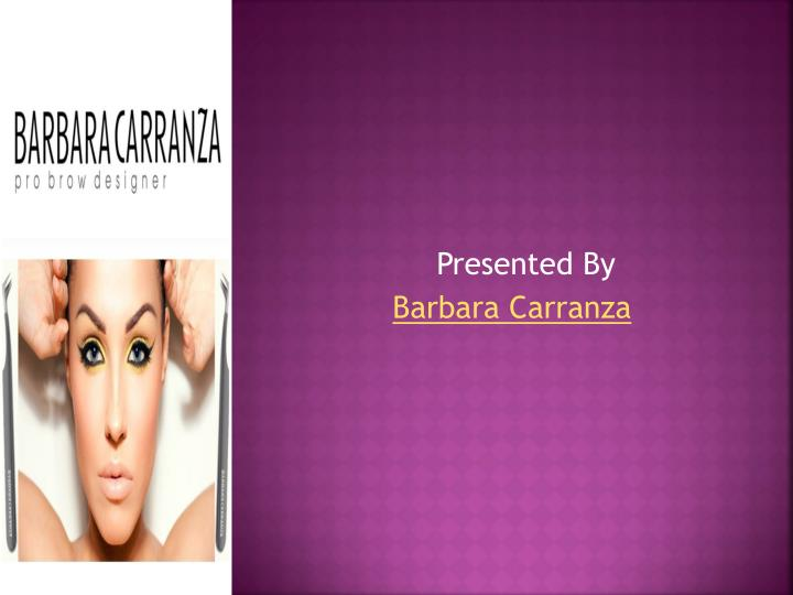 Presented by barbara carranza
