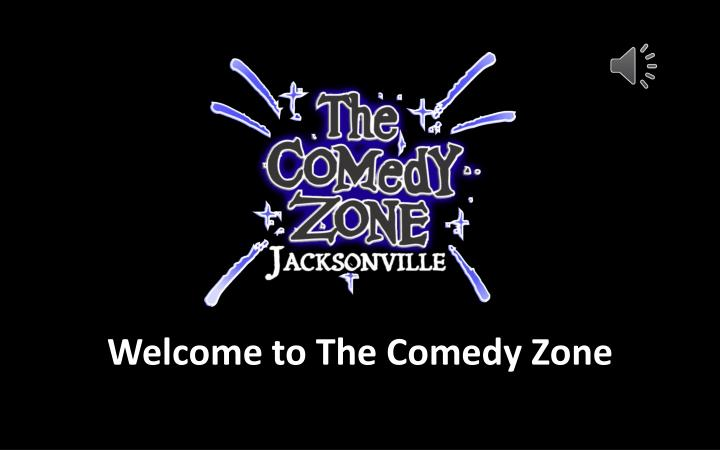 Welcome to The Comedy Zone