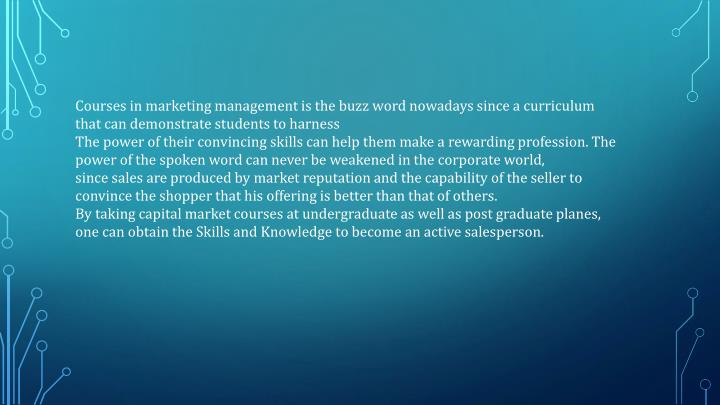 Courses in marketing management is the buzz word nowadays since a curriculum