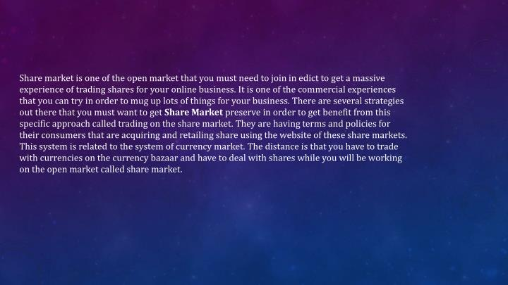 Share market is one of the open market that you must need to join in edict to get a massive