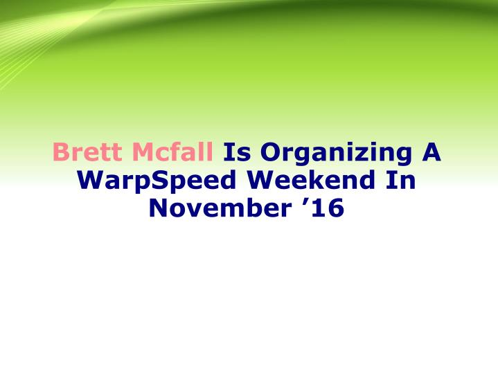 Brett mcfall is organizing a warpspeed weekend in november 16