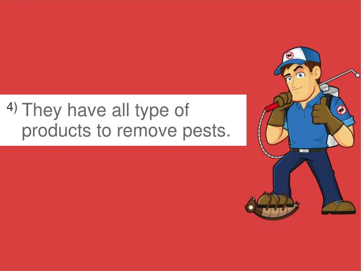 They have all type of products to remove pests.