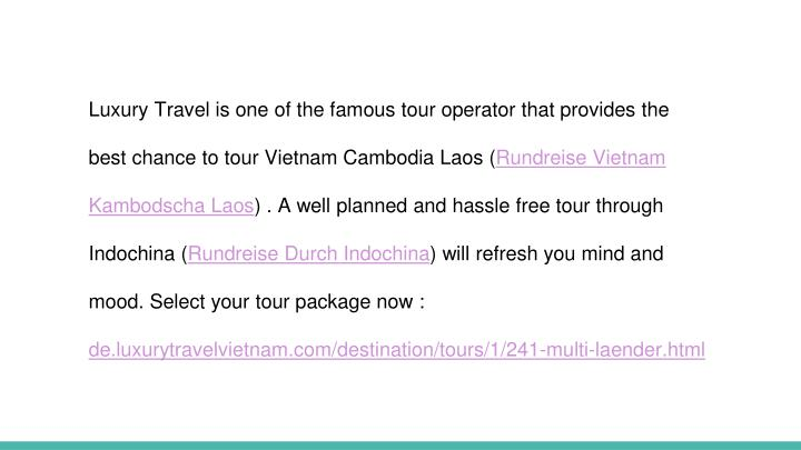 Luxury Travel is one of the famous tour operator that provides the best chance to tour Vietnam Cambodia Laos (
