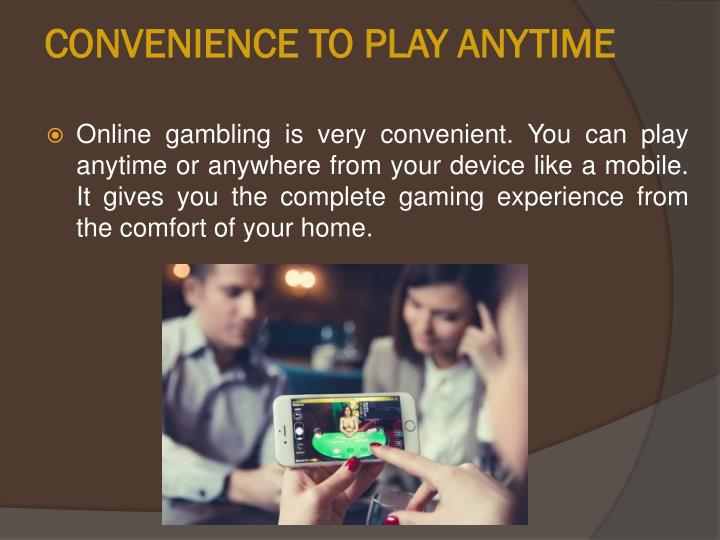CONVENIENCE TO PLAY ANYTIME