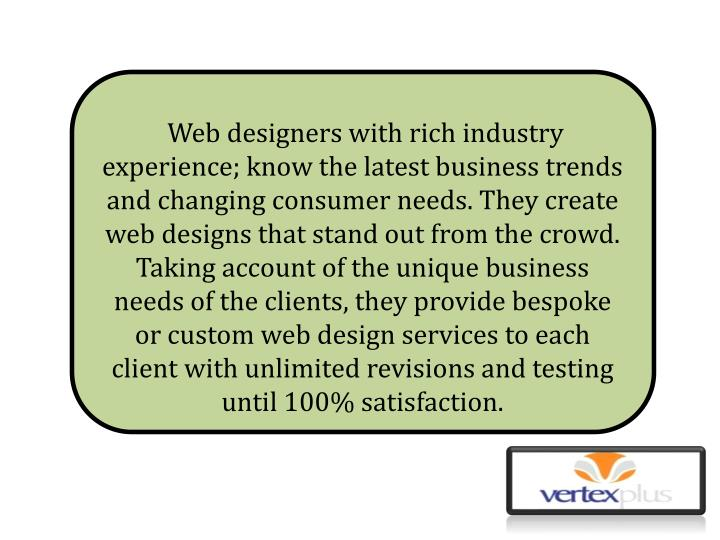 Web designers with rich industry experience; know the latest business trends and changing consumer ...