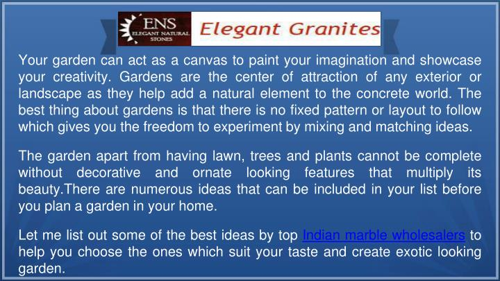 Your garden can act as a canvas to paint your imagination and showcase your creativity. Gardens are ...