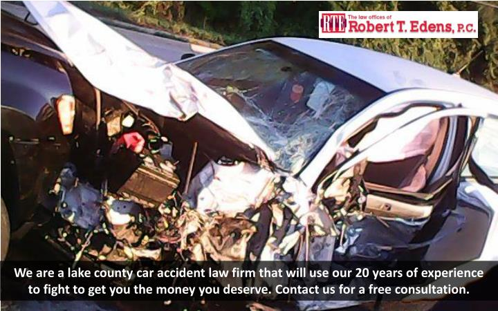 We are a lake county car accident law firm that will use our 20 years of experience