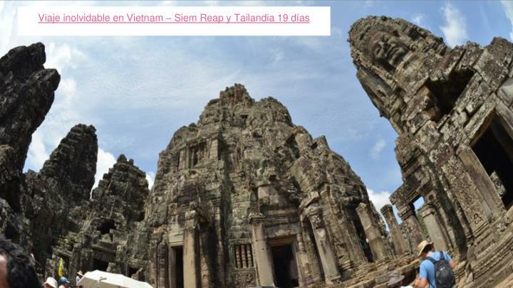 Viaje inolvidable en Vietnam – Siem Reap y Tailandia 19 días