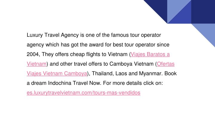 Luxury Travel Agency is one of the famous tour operator agency which has got the award for best tour operator since 2004, They offers cheap flights to Vietnam (