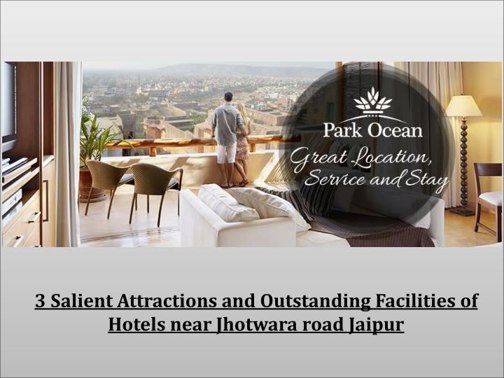 3 Salient Attractions and Outstanding Facilities of Hotels near