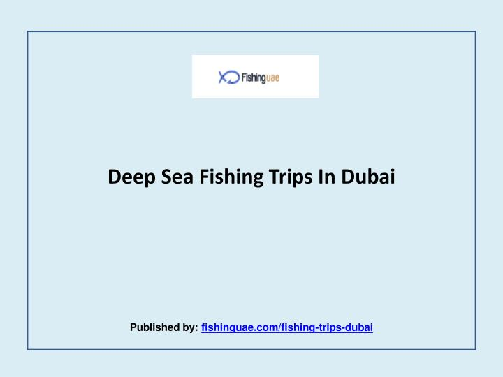 deep sea fishing trips in dubai published by fishinguae com fishing trips dubai