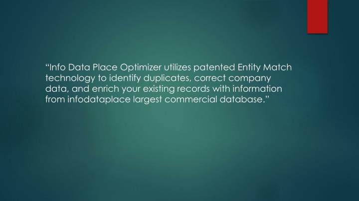 """Info Data Place Optimizer utilizes patented Entity Match technology to identify duplicates, c..."