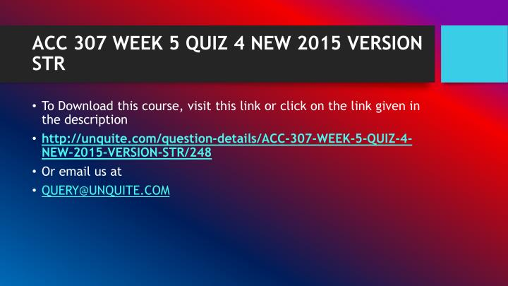 Acc 307 week 5 quiz 4 new 2015 version str1