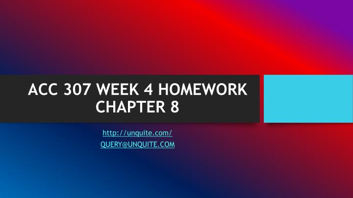Acc 307 week 4 homework chapter 8