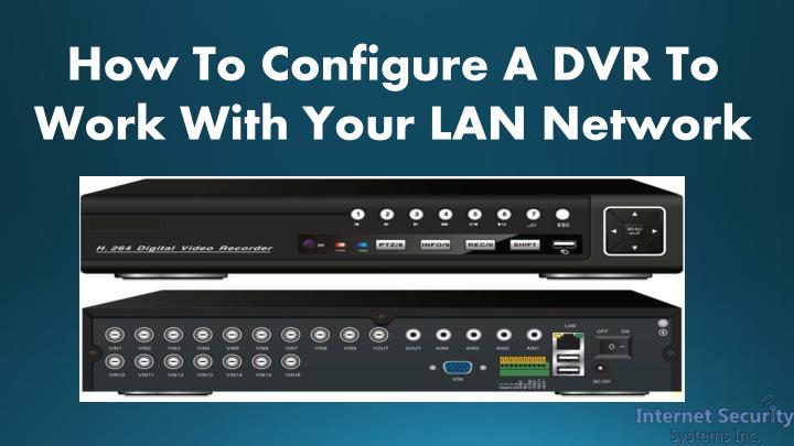 How To Configure A DVR To Work With Your LAN Network