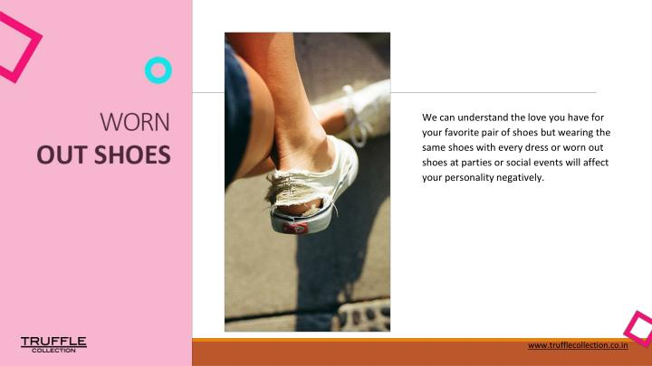 We can understand the love you have for your favorite pair of shoes but wearing the same shoes with every dress or worn out shoes at parties or social events will affect your personality negatively.