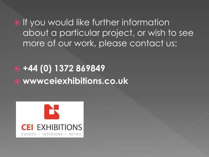 If you would like further information about a particular project, or wish to see more of our work, please contact us: