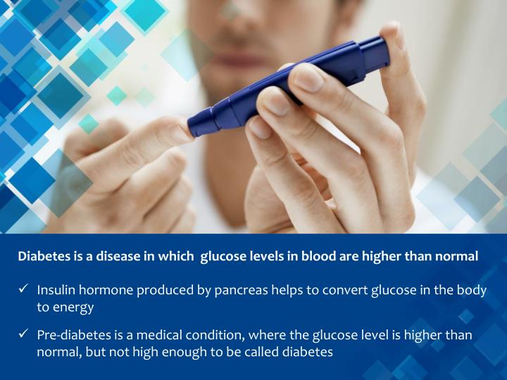 Diabetes is a disease in which  glucose levels in blood are higher than normal