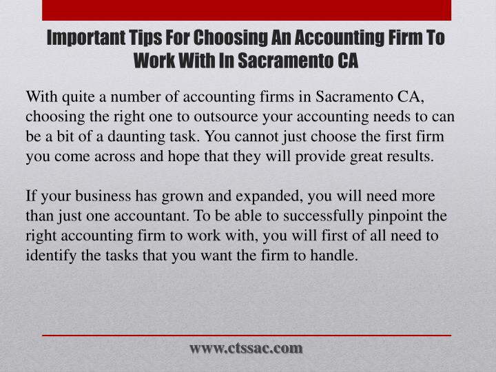 With quite a number of accounting firms in Sacramento CA, choosing the right one to outsource your accounting needs to can be a bit of a daunting task. You cannot just choose the first firm you come across and hope that they will provide great results.