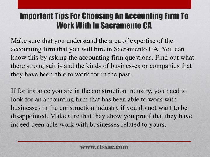 Make sure that you understand the area of expertise of the accounting firm that you will hire in Sacramento CA. You can know this by asking the accounting firm questions. Find out what there strong suit is and the kinds of businesses or companies that they have been able to work for in the past.