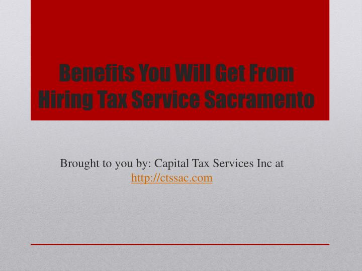 Benefits you will get from hiring tax service sacramento