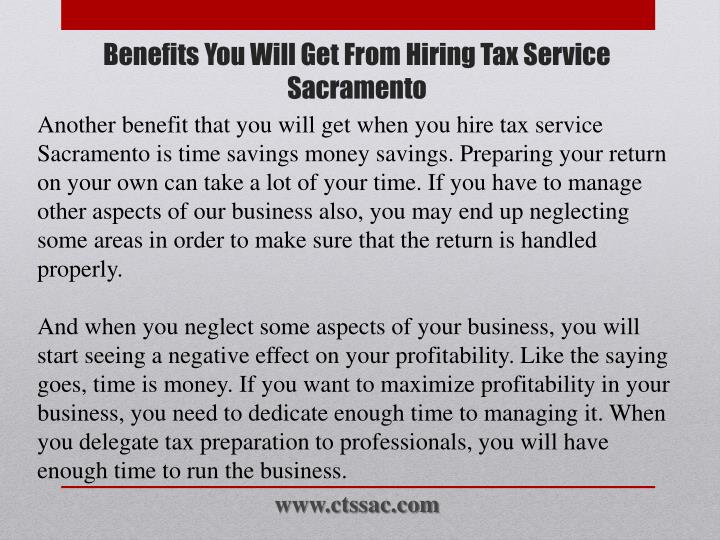 Another benefit that you will get when you hire tax service Sacramento is time savings money savings. Preparing your return on your own can take a lot of your time. If you have to manage other aspects of our business also, you may end up neglecting some areas in order to make sure that the return is handled properly.