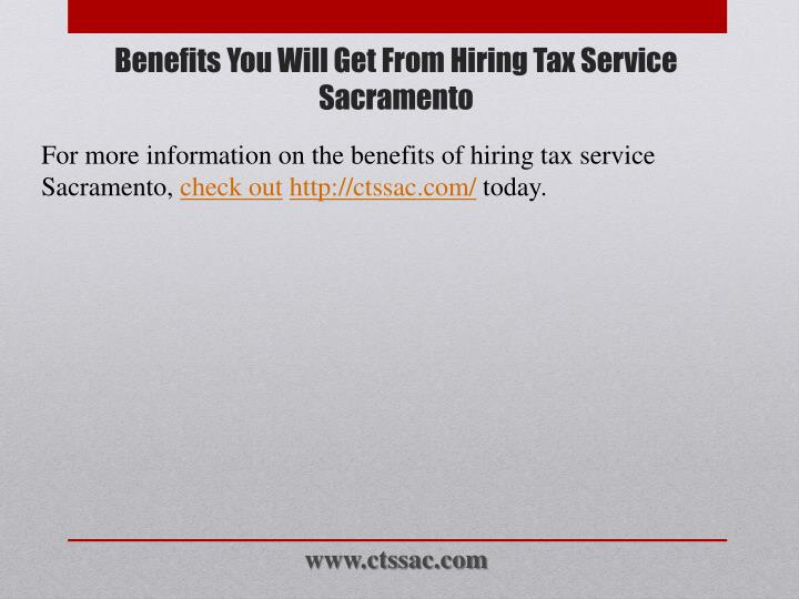 For more information on the benefits of hiring tax service Sacramento,