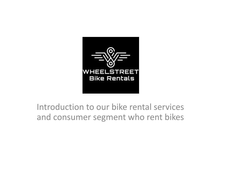 Introduction to our bike rental services and consumer segment who rent bikes