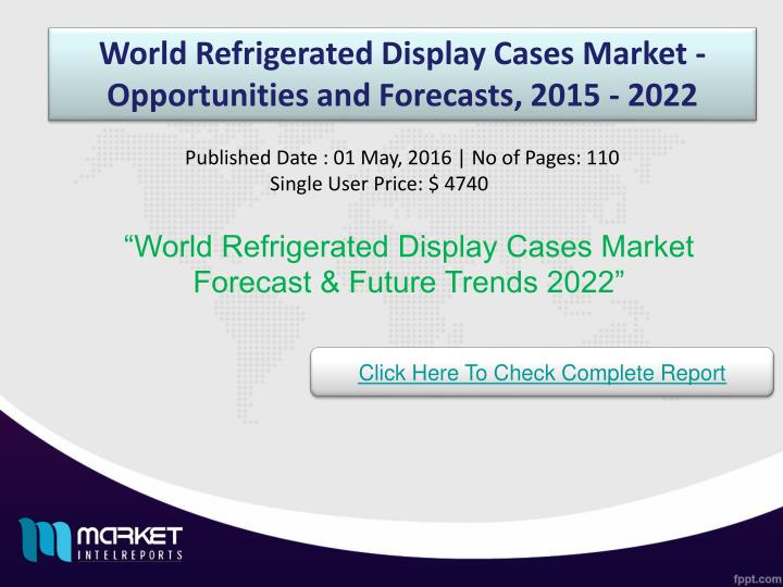 World Refrigerated Display Cases Market - Opportunities and Forecasts, 2015 - 2022
