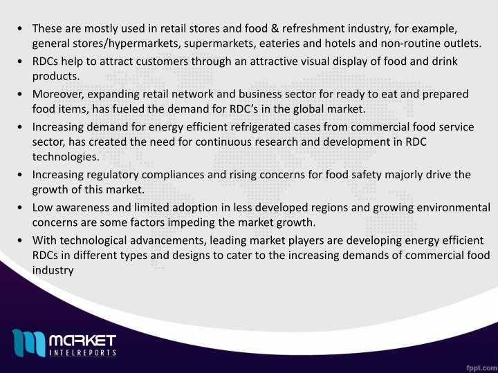 These are mostly used in retail stores and food & refreshment industry, for example, general stores/hypermarkets, supermarkets, eateries and hotels and non-routine outlets.