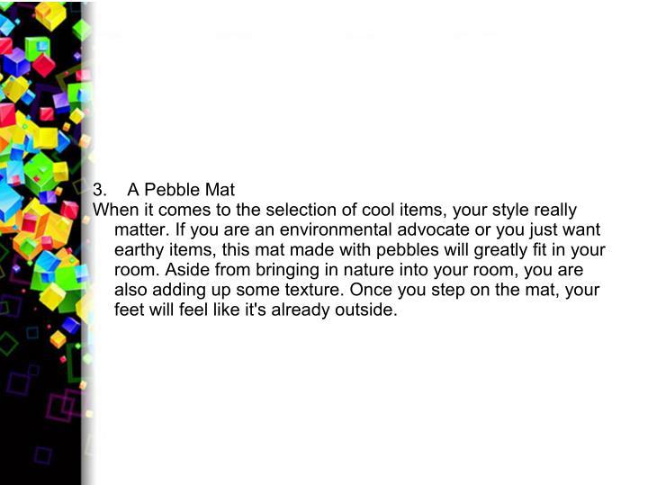 3.    A Pebble Mat