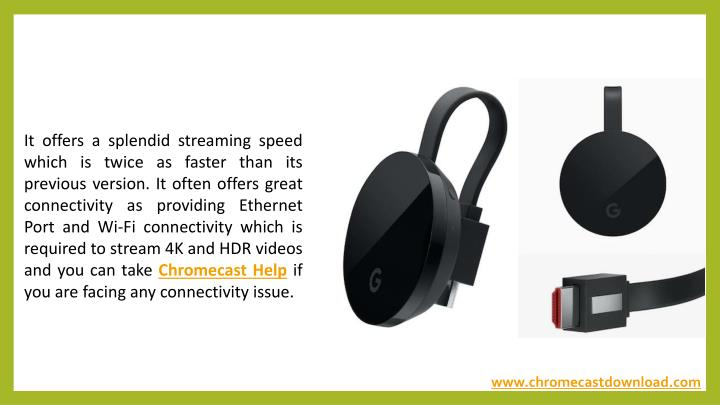 It offers a splendid streaming speed which is twice as faster than its previous version. It often offers great connectivity as providing Ethernet Port and Wi-Fi connectivity which is required to stream 4K and HDR videos and you can take