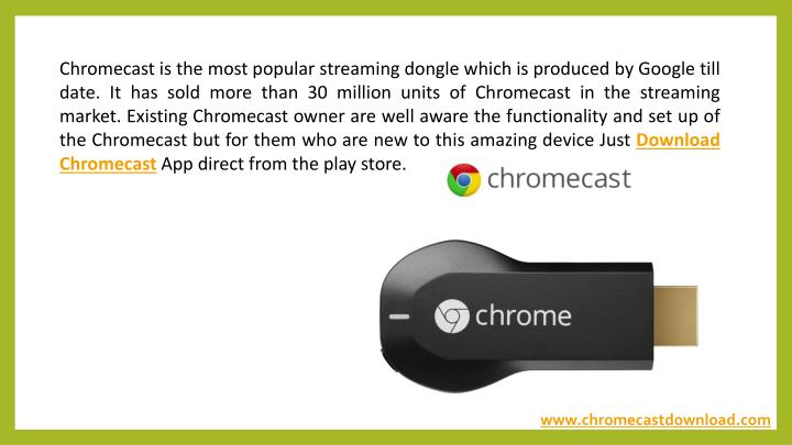 Chromecast is the most popular streaming dongle which is produced by Google till date. It has sold more than 30 million units of Chromecast in the streaming market. Existing Chromecast owner are well aware the functionality and set up of the Chromecast but for them who are new to this amazing device