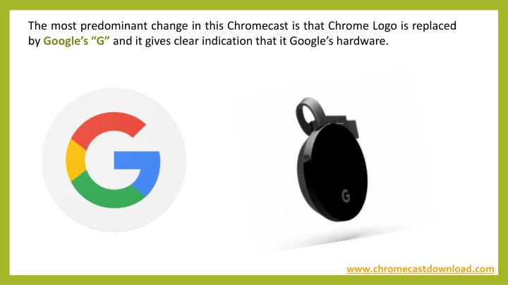 The most predominant change in this Chromecast is that Chrome Logo is replaced by