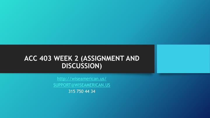 Acc 403 week 2 assignment and discussion