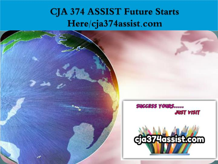 Cja 374 assist future starts here cja374assist com