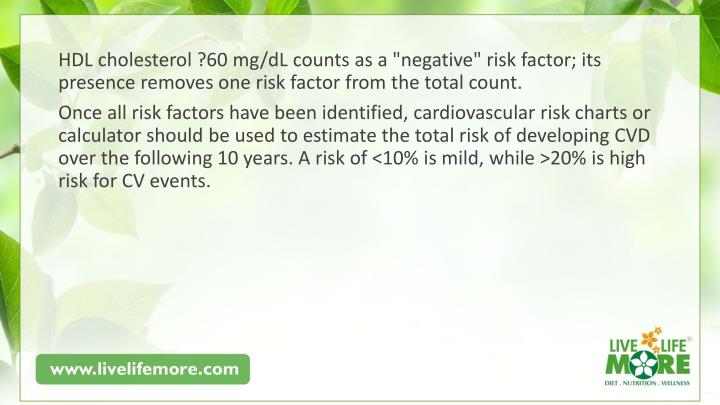"HDL cholesterol ?60 mg/dL counts as a ""negative"" risk factor; its"